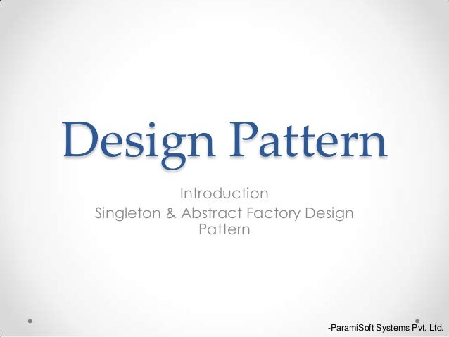 Design Pattern Introduction Singleton & Abstract Factory Design Pattern -ParamiSoft Systems Pvt. Ltd.