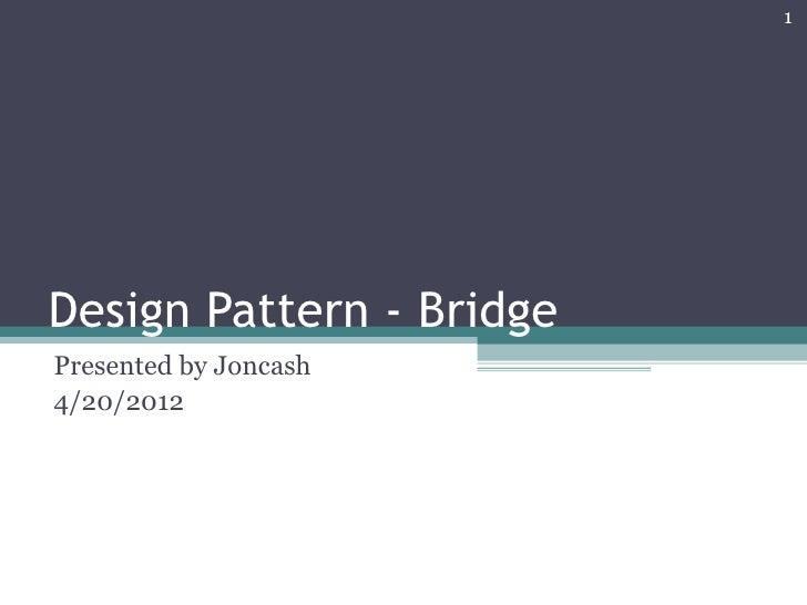 1Design Pattern - BridgePresented by Joncash4/20/2012