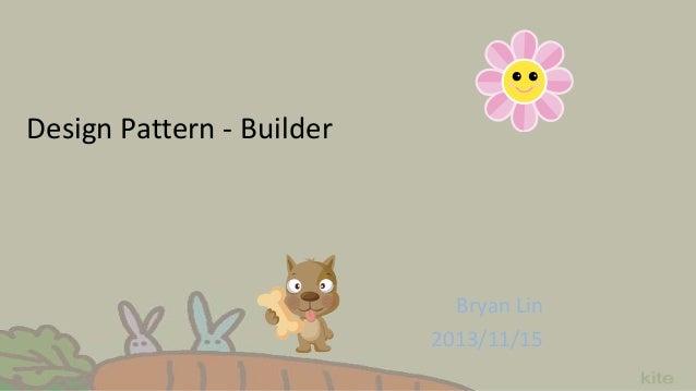 Design Pattern - Builder  Bryan Lin 2013/11/15