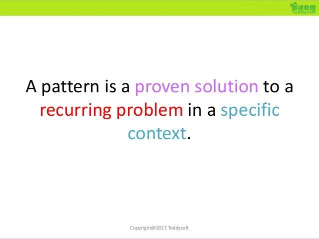 模式的六大基本元素 • Name : 樣式名稱,增加開發者的設計字彙 • Context: 描述問題發生的地形地物(美容前) • Problem: 描述問題本身 • Force: 問題的限制或特性 • Solution: 解決問題的方法 • R...