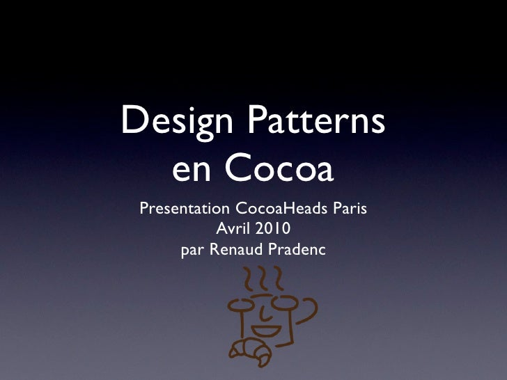 Design Patterns   en Cocoa  Presentation CocoaHeads Paris            Avril 2010       par Renaud Pradenc