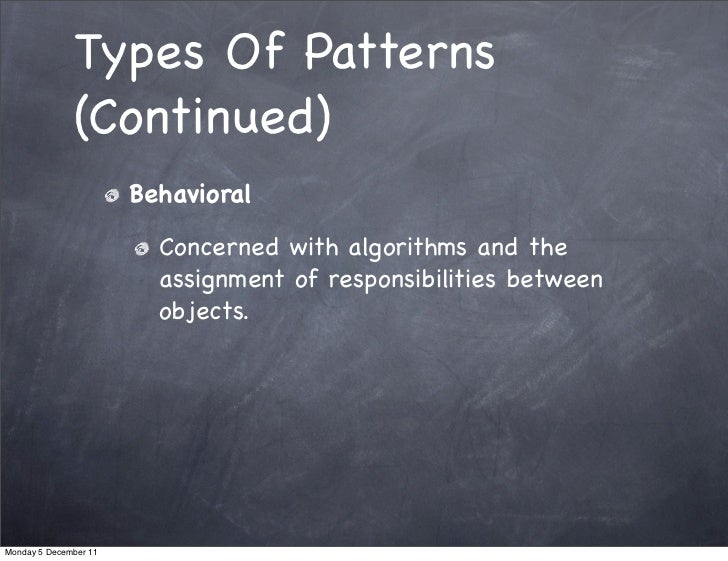 Types Of Patterns              (Continued)                       Behavioral                         Concerned with algorit...