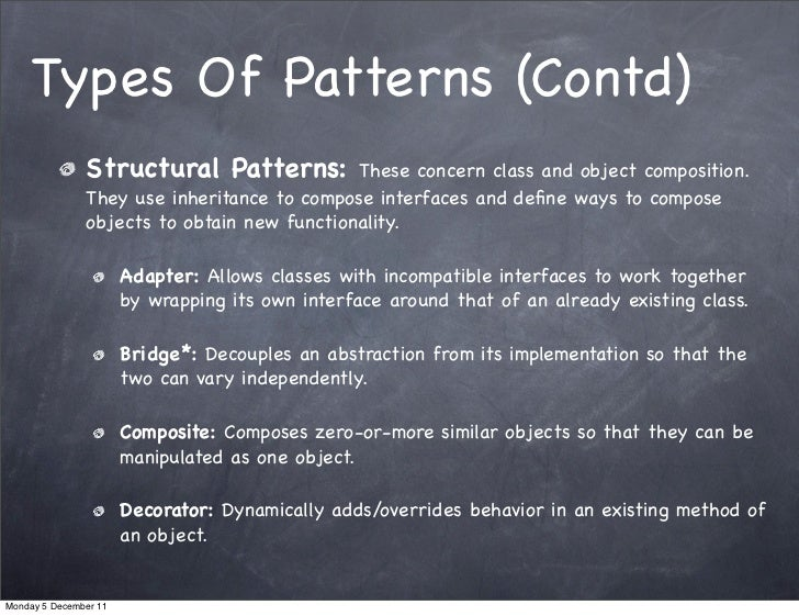 Types Of Patterns (Contd)               Structural Patterns:          These concern class and object composition.         ...