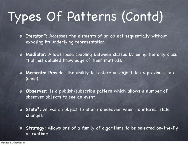 Types Of Patterns (Contd)                       Iterator*: Accesses the elements of an object sequentially without        ...