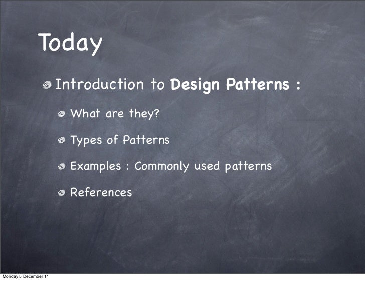 Today                       Introduction to Design Patterns :                         What are they?                      ...