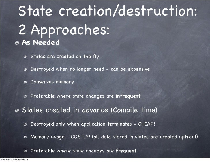 State creation/destruction:            2 Approaches:               As Needed                       States are created on t...