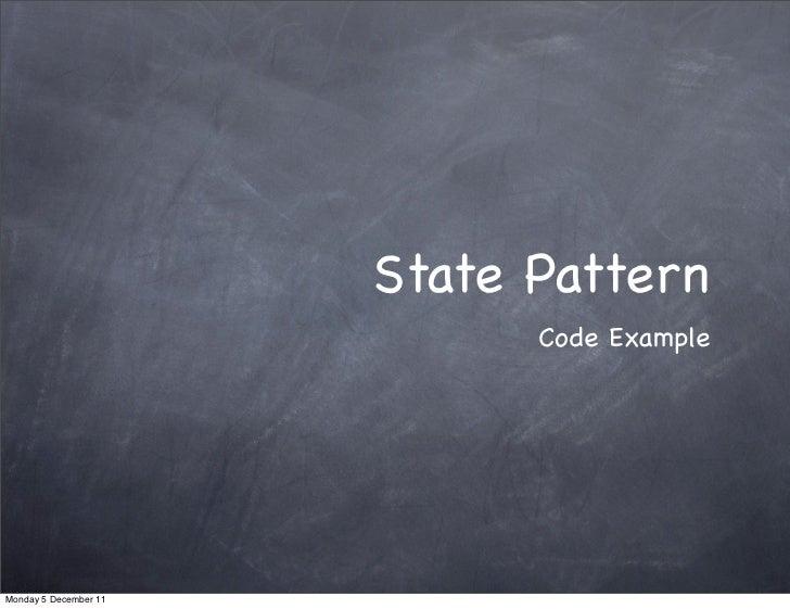 State Pattern                             Code ExampleMonday 5 December 11
