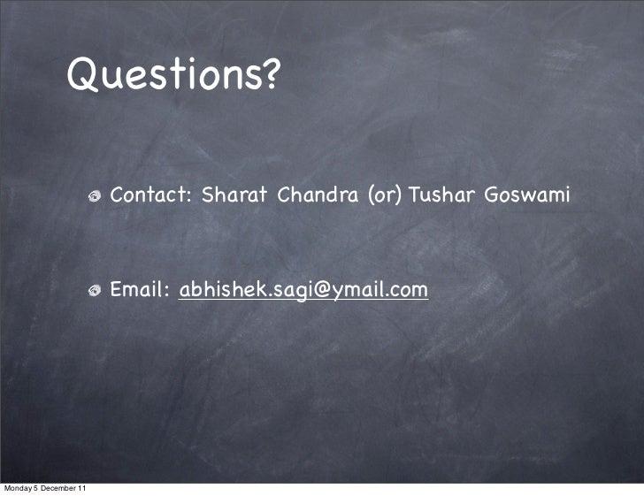 Questions?                       Contact: Sharat Chandra (or) Tushar Goswami                       Email: abhishek.sagi@ym...