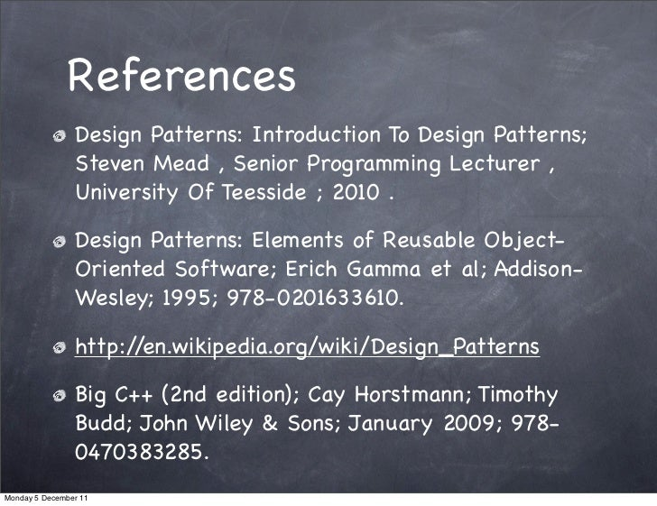 References                Design Patterns: Introduction To Design Patterns;                Steven Mead , Senior Programmin...
