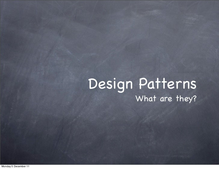 Design Patterns                             What are they?Monday 5 December 11