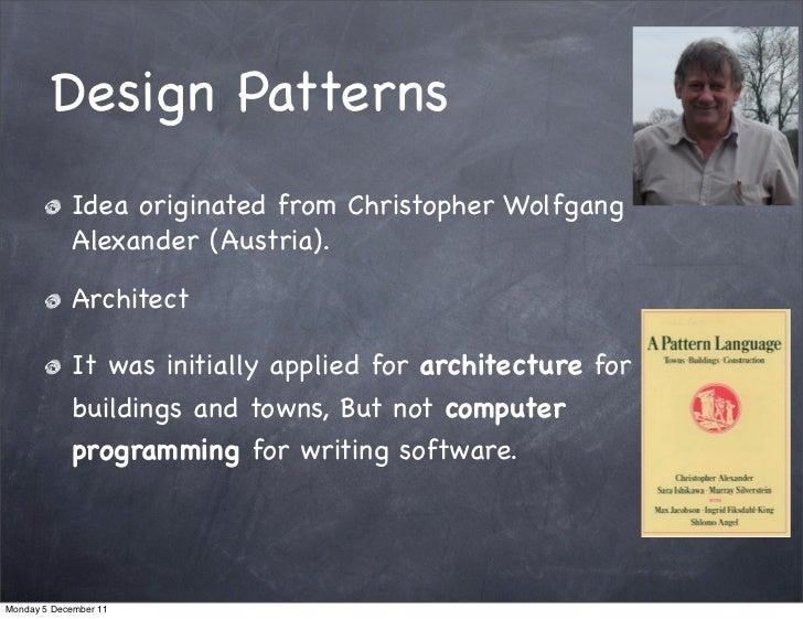 Design Patterns            Idea originated from Christopher Wolfgang            Alexander (Austria).            Architect ...