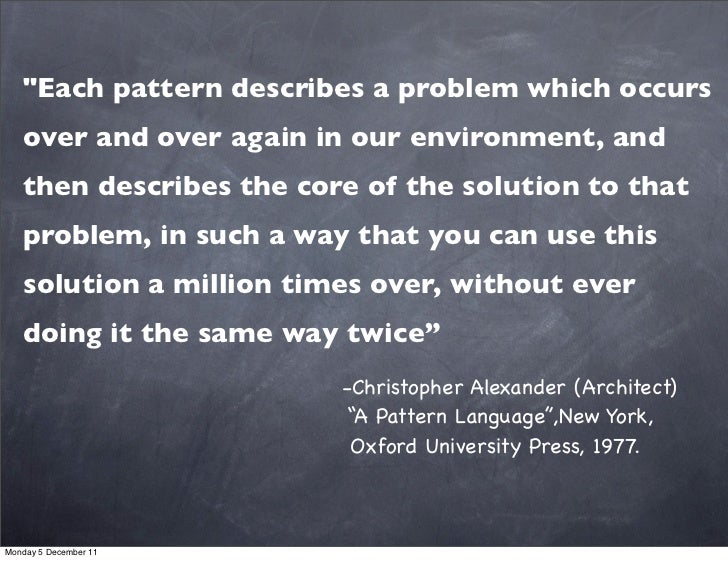 """""""Each pattern describes a problem which occurs   over and over again in our environment, and   then describes the core of ..."""