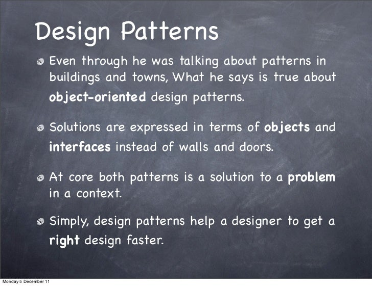 Design Patterns                   Even through he was talking about patterns in                   buildings and towns, Wha...