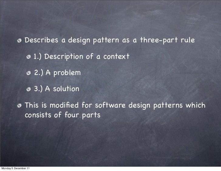 Describes a design pattern as a three-part rule                       1.) Description of a context                       2...