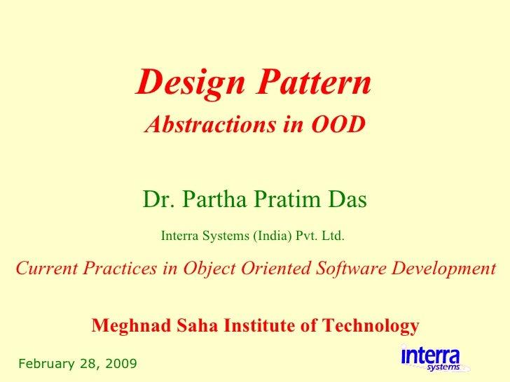 February 28, 2009 Design Pattern Dr. Partha Pratim Das Interra Systems (India) Pvt. Ltd.   Abstractions in OOD Current Pra...
