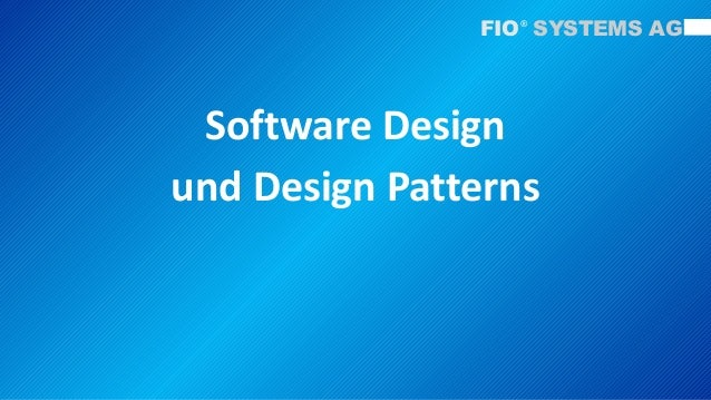 Software Designund Design PatternsFIO SYSTEMS AG®