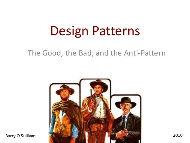 Design Patterns The Good, the Bad, and the Anti-Pattern Barry O Sullivan 2016