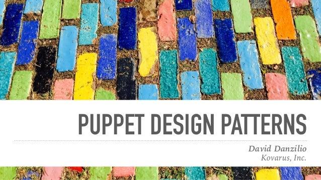 PUPPET DESIGN PATTERNS David Danzilio Kovarus, Inc.