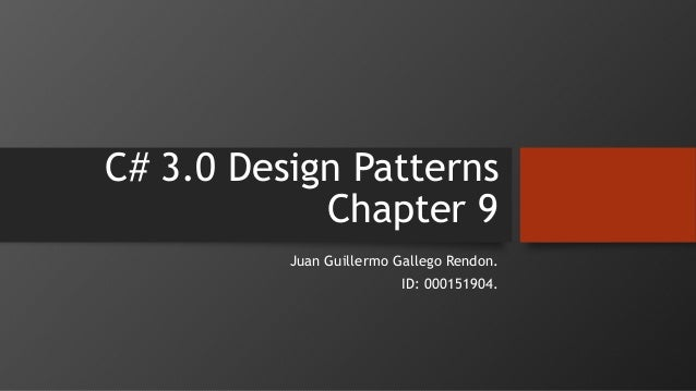 C# 3.0 Design Patterns Chapter 9 Juan Guillermo Gallego Rendon. ID: 000151904.