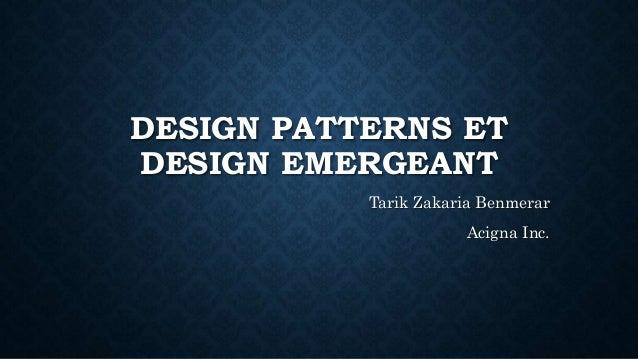 DESIGN PATTERNS ET DESIGN EMERGEANT Tarik Zakaria Benmerar Acigna Inc.