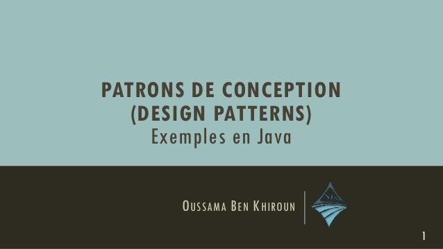 OUSSAMA BEN KHIROUN 1 PATRONS DE CONCEPTION (DESIGN PATTERNS) Exemples en Java