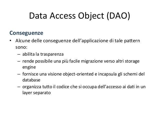 Data  Access  Object   • E'  applicabile  in  ogni  occasione  in  cui  l'applicazione  debba   a...