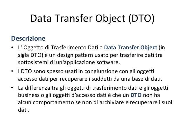 Data  Transfer  Object  (DTO)   Scopo   • Una  buona  organizzazione  di  una  archite4ura  enterpr...