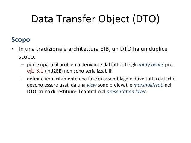 Data  Transfer  Object  (DTO)   Soluzione   • UAlizzare  un  Data  Transfer  Object  per  incapsula...