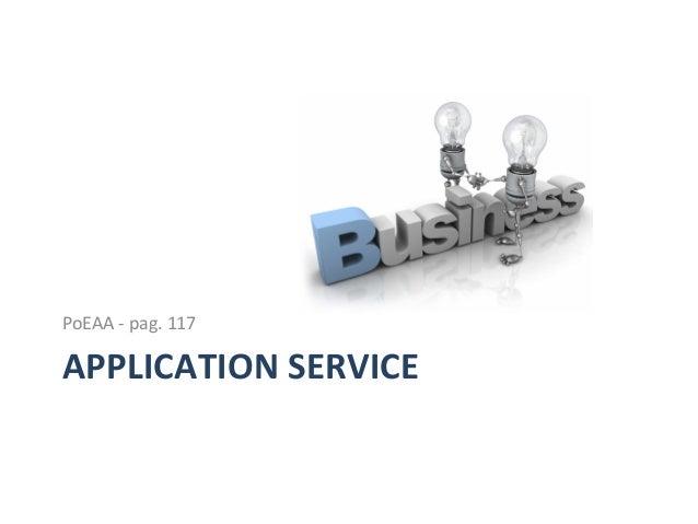 ApplicaAon  Service   • Centralizza  la  logica  riusabile,  evitando   duplicazioni  di  codice   •...