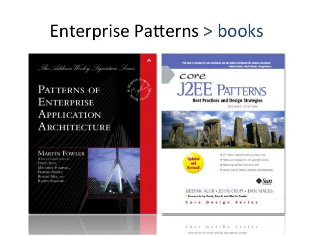 Core  J2EE  Pa4erns   • PresentaAon  Tier   • Business  Tier   • IntegraAon  Tier