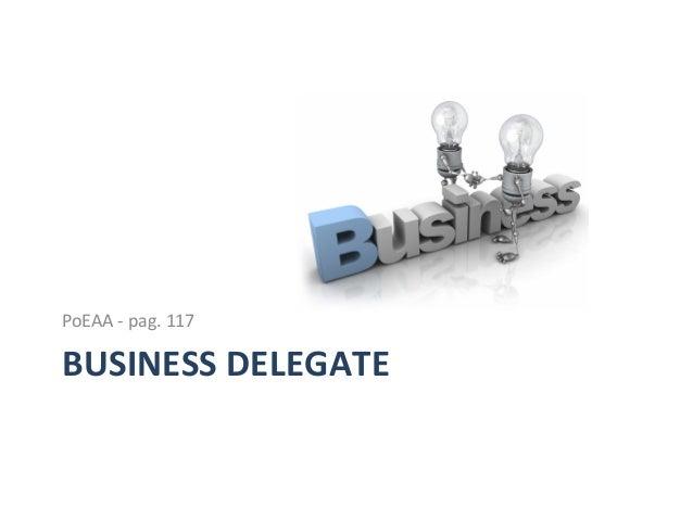 Business  Delegate   Client «Pojo» BusinessDelegate «Singleton» ServiceLocator - uses - accesses «interface» BusinessS...