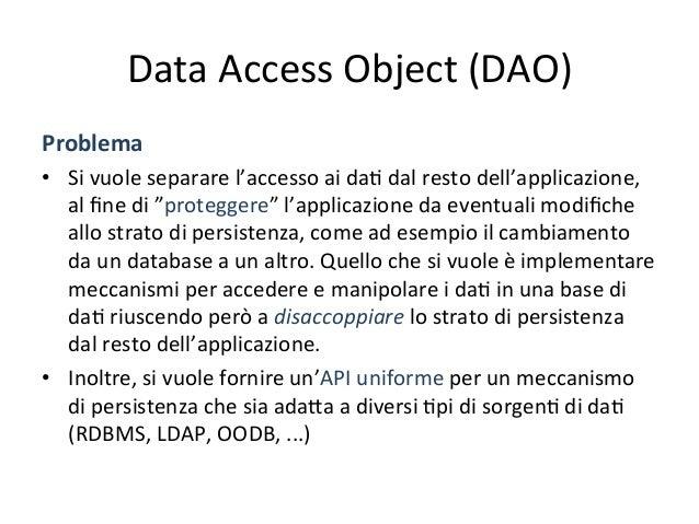 Data  Access  Object  (DAO)   Scopo   • L'intento  del  pa4ern  DAO  (Data  Access  Object)  è  ...