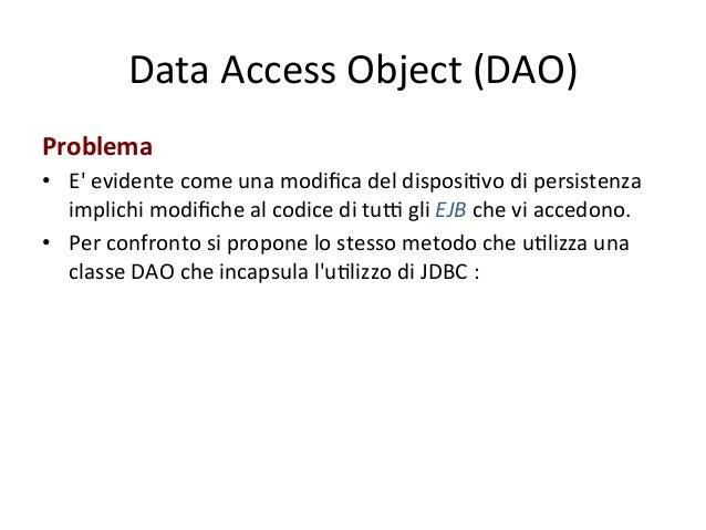 Data  Access  Object  (DAO)   Funzionamento   • L'idea  del  pa4ern  DAO  si  basa  sulla  possib...