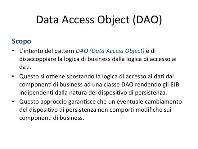 Data  Access  Object  (DAO)   Implementazione   import org.openware.dao.*; public void doSomething (String key) ...