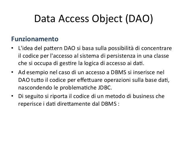 Data  Access  Object  (DAO)   Soluzione   • A  parità  di  funzionalità  offerte,  l'uAlizzo  della...