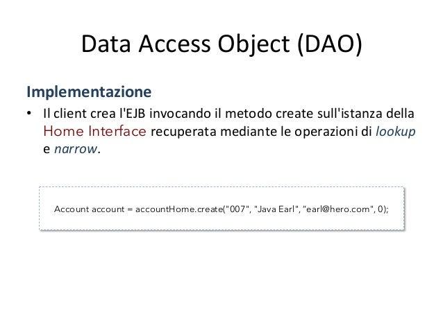 Data  Access  Object  (DAO)   Implementazione   • Allo  sviluppatore  dell'EJB  è  reso  trasparente...