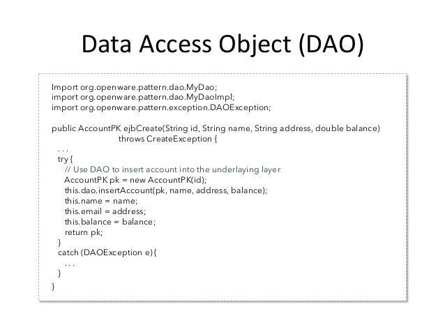 Data  Access  Object  (DAO)   public class MyDaoImpl implements MyDao { public int insertAccount(AccountPK pk, Str...