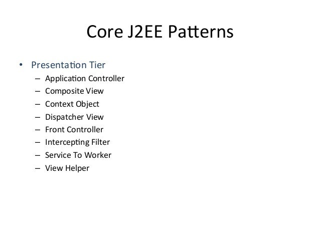 Core  J2EE  Pa4erns   • Business  Tier   – Data  Transfer  Object  (DTO)   – Business  Object  (B...