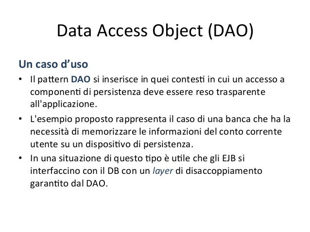 Data  Access  Object  (DAO)   Conseguenze   • Alcune  delle  conseguenze  dell'applicazione  di  tale...