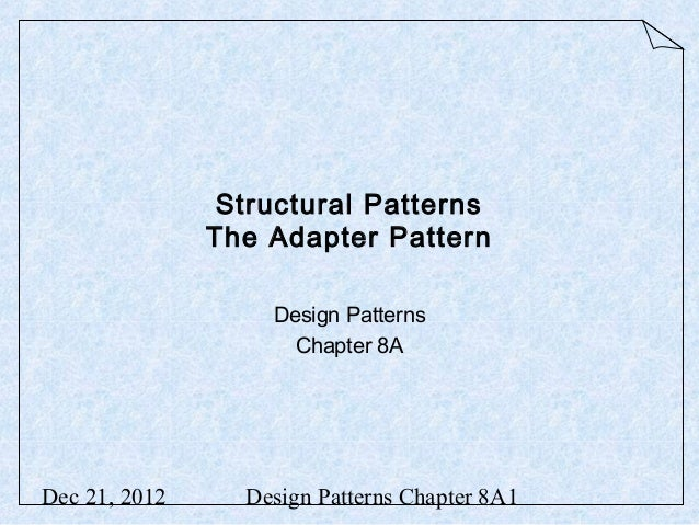 Structural Patterns               The Adapter Pattern                   Design Patterns                     Chapter 8ADec ...