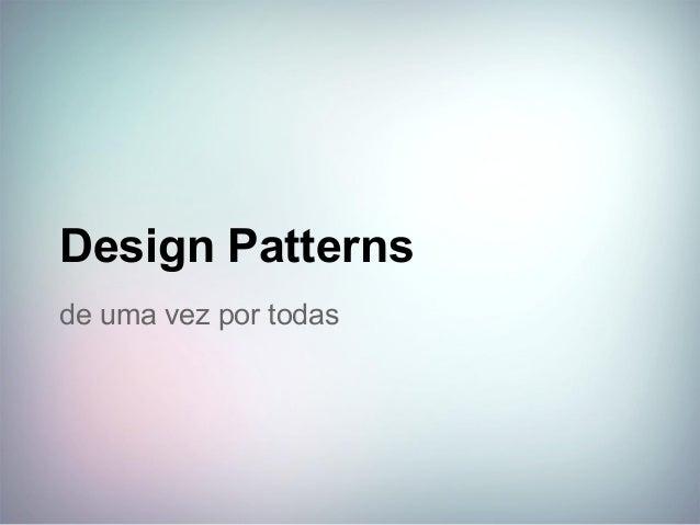 Design Patterns de uma vez por todas