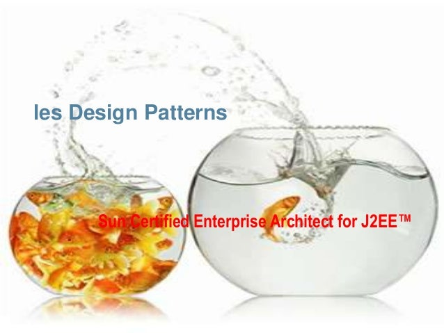 les Design Patterns      Sun Certified Enterprise Architect for J2EE™                                                 1