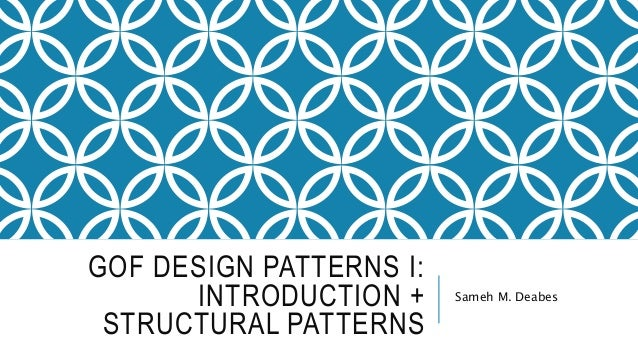 gof design patterns i introduction structural patterns sameh m deabes