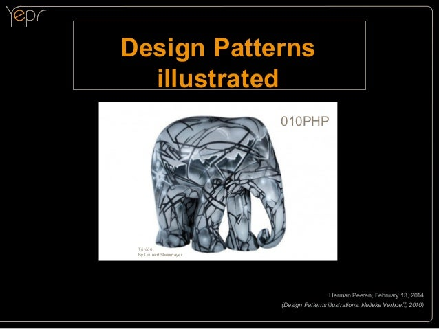 Design Patterns illustrated 010PHP  Törööö By Laurent Steinmayer  Herman Peeren, February 13, 2014 (Design Patterns illust...