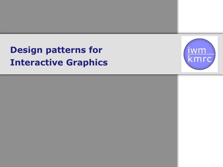 Design patterns for  Interactive Graphics