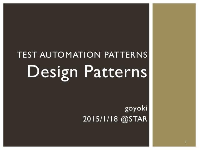goyoki 2015/1/18 @STAR TEST AUTOMATION PATTERNS Design Patterns 1