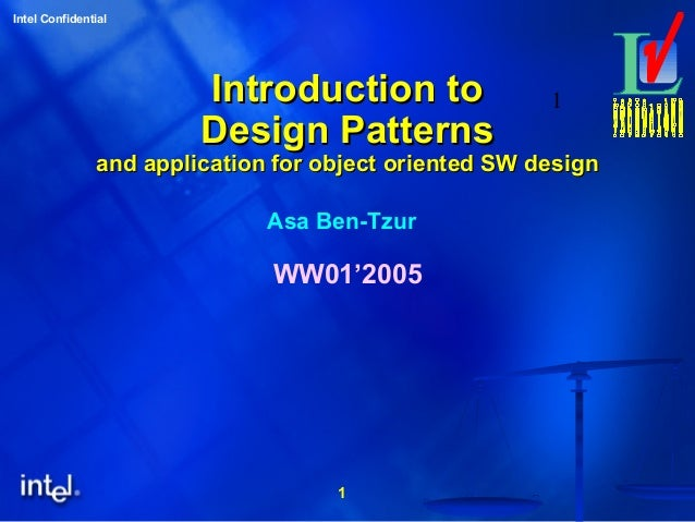 1Intel Confidential1Introduction toIntroduction toDesign PatternsDesign Patternsand applicationand application for object ...