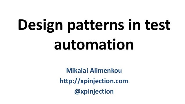 Design patterns in test automation Mikalai Alimenkou http://xpinjection.com @xpinjection