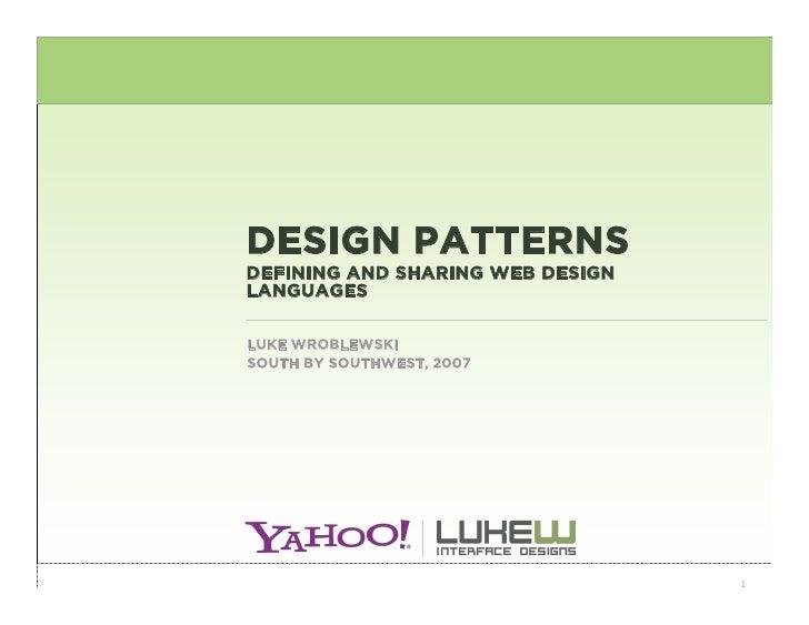 DESIGN PATTERNS DEFINING AND SHARING WEB DESIGN LANGUAGES  LUKE WROBLEWSKI SOUTH BY SOUTHWEST, 2007                       ...