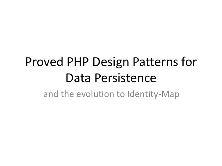 Proved PHP Design Patterns for       Data Persistence   and the evolution to Identity-Map
